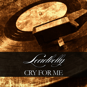 Albumcover Leadbelly - Cry for Me