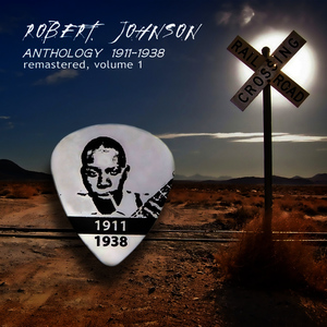 Albumcover Robert Johnson - Anthology 1911-1938 Remastered, Vol. 1