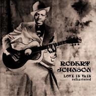 Robert Johnson - Love in Vain (Remastered)