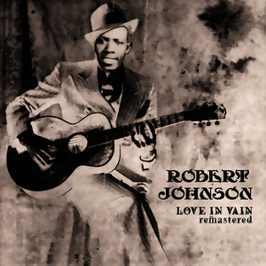 Albumcover Robert Johnson - Love in Vain (Remastered)
