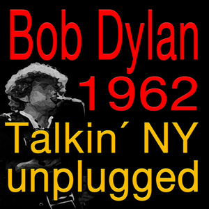 Albumcover Bob Dylan - 1962 Talkin´ NY unplugged
