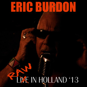 Albumcover Eric Burdon - Raw In Holland '13 (Live From Zwarte Cross Festival, The Netherlands/July 27, 2013)