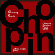 Jeffrey Biegel - Life According to Chopin - Chopin's Greatest Piano Solos