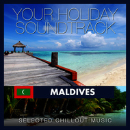Albumcover Various Artists - Your Holiday Soundtrack: Maldives (Selected Chillout Music)