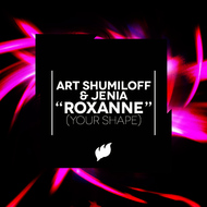 Art Shumiloff & Jenia - Roxanne [Your Shape]