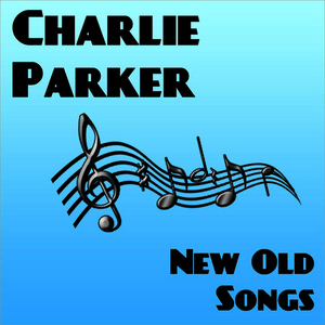 Albumcover Charlie Parker - New Old Songs