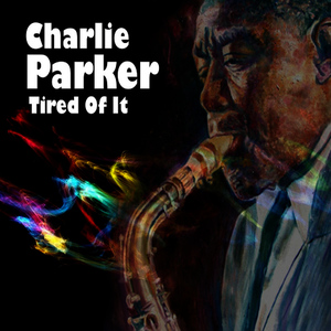 Albumcover Charlie Parker - Tired Of It