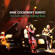 Anne Czichowsky Quintet - The Truth and the Abstract Blues