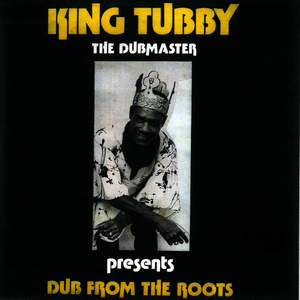 Albumcover King Tubby - Dub from the Roots