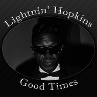 Lightnin' Hopkins - Good Times