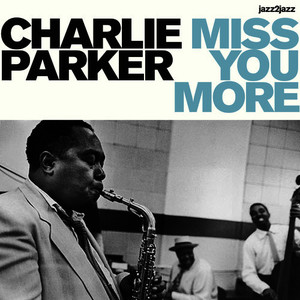 Albumcover Charlie Parker - Miss You More