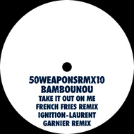 Bambounou - Take It Out On Me (French Fries Remix) / Ignition (Laurent Garnier Remix)