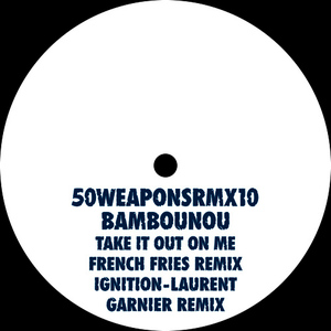 Albumcover Bambounou - Take It Out On Me (French Fries Remix) / Ignition (Laurent Garnier Remix)