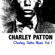 Charley Patton - Charley, Delta Blues, Vol. 1