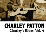 Charley Patton - Charley's Blues, Vol. 4