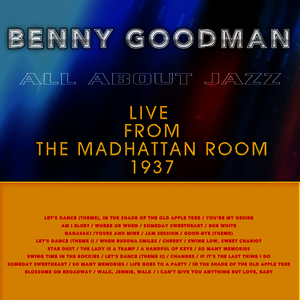 Albumcover Benny Goodman - All About Jazz: Benny Goodman (Live from the Madhattan Room, 1937)