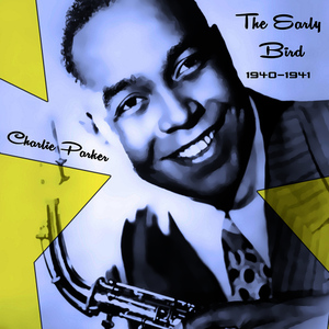 Albumcover Charlie Parker - The Early Bird 1940-1941
