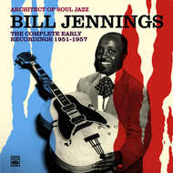 Albumcover Bill Jennings - Architect of Soul Jazz Bill Jennings. The Complete Early Recordings 1951-1957