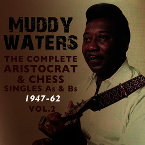 Albumcover Muddy Waters - The Complete Aristocrat & Chess Singles As & BS 1947-62, Vol. 2