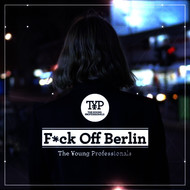 The Young Professionals - Fuck Off Berlin