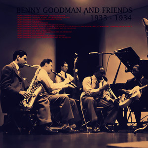 Albumcover Benny Goodman - Benny Goodman and Friends: 1933 - 1934