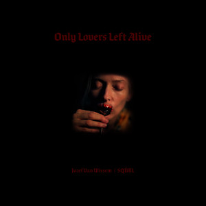 Albumcover Jozef Van Wissem / SQÜRL - Only Lovers Left Alive (Original Motion Picture Soundtrack)