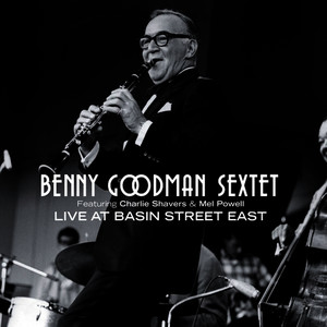 Albumcover Benny Goodman - Benny Goodman Sextet Live at Basin Street East (feat. Charlie Shavers & Mel Powell)