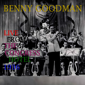 Albumcover Benny Goodman - Benny Goodman Live from the Congress Hotel - 1936 (Live)