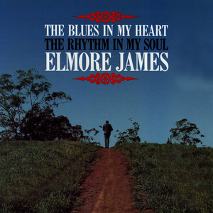 Albumcover Elmore James - The Blues Is in My Heart, The Rhythm Is in My Soul