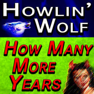 Albumcover Howlin' Wolf - How Many More Years