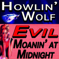 Howlin' Wolf - Evil & Moanin' At Midnight