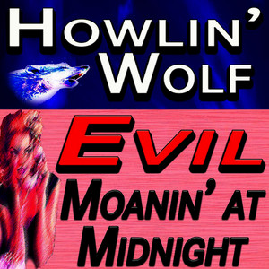 Albumcover Howlin' Wolf - Evil & Moanin' At Midnight