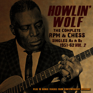 Albumcover Howlin' Wolf - The Complete RPM & Chess Singles A's & B's 1951-62, Vol. 2