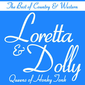 Albumcover Dolly Parton - The Best of Country & Western, Loretta & Dolly Queens of Honky Tonk: Coal Miner's Daughter, Honky Tonk Angels, The Letter, Making Believe & More Country Classics!