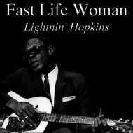 Lightnin' Hopkins - Fast Life Woman