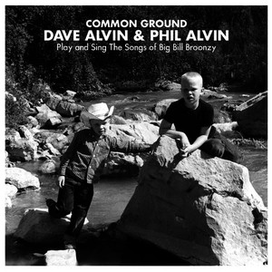 Albumcover Dave Alvin & Phil Alvin - Common Ground:  Dave Alvin & Phil Alvin Play and Sing the Songs of Big Bill Broonzy