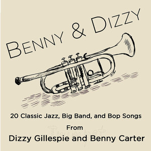 Albumcover Dizzy Gillespie - Benny & Dizzy: 20 Classic Jazz, Big Band, And Bop Songs from Dizzy Gillepsie and Benny Carter, The Two Greatest Bandleaders in History; Including Salt Peanuts, A Night in Tunisia, Groovin' High, A Monday Date, Echoes of Harlem, And My Blue Heaven.