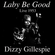 Dizzy Gillespie - Laby Be Good: Live 1953