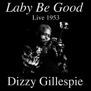 Albumcover Dizzy Gillespie - Laby Be Good: Live 1953