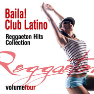 Albumcover Various Artists - Baila! Club Latino, Vol. 4 (Reggaeton Hits Collection)