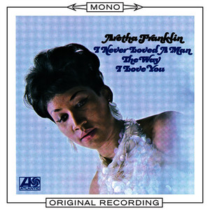 Albumcover Aretha Franklin - I Never Loved A Man The Way I Loved You [Mono]