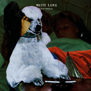 Albumcover White Lung - Deep Fantasy