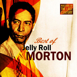 Albumcover Jelly Roll Morton - Masters Of The Last Century: Best of Jelly Roll Morton