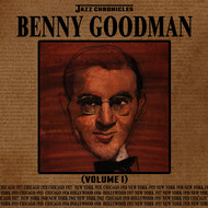 Benny Goodman - Jazz Chronicles: Benny Goodman, Vol. 1