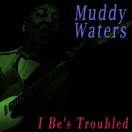 Albumcover Muddy Waters - I Be's Troubled