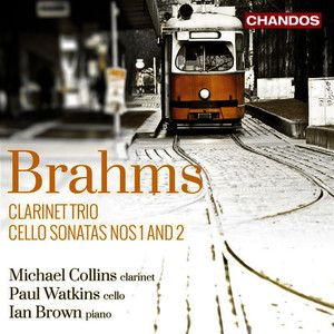 Albumcover Michael Collins - Brahms: Clarinet Trio, Cello Sonatas Nos. 1 & 2