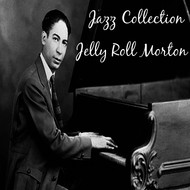Jelly Roll Morton - Jazz Collection: Jelly Roll Morton