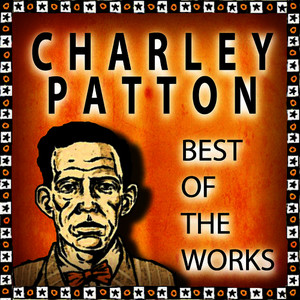 Albumcover Charley Patton - Charley Patton: Best of the Works
