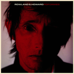 Albumcover Rowland S. Howard - Pop Crimes