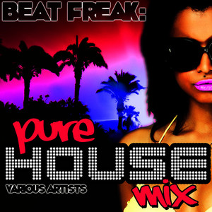 Albumcover Various Artists - Beat Freak: Pure House Mix
